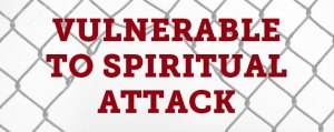 Vulnerable-to-Spiritual-Attack