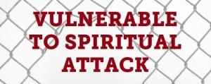 Vulnerable-to-Spiritual-Attack